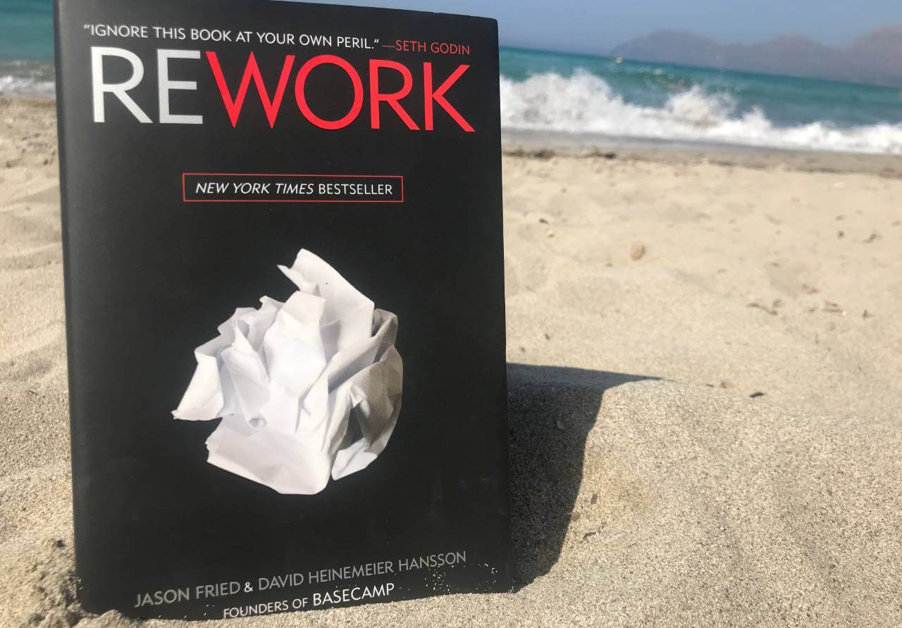 Rework: Change the way you work forever by David Heinemeier Hansson and Jason Fried